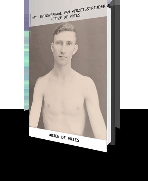 Het Levensverhaal van Verzetsstrijder Feitze de Vries